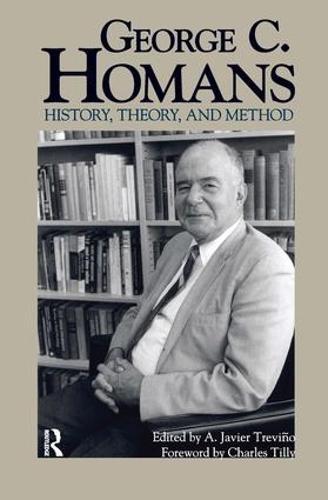 George C. Homans: History, Theory, and Method (Hardback)