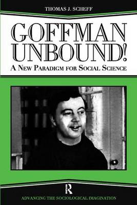Goffman Unbound!: A New Paradigm for Social Science (Paperback)