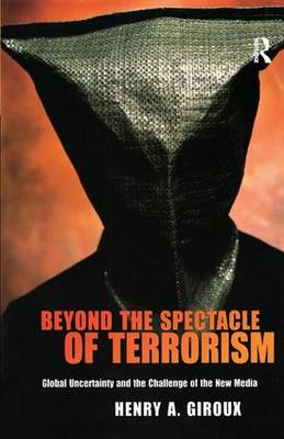 Beyond the Spectacle of Terrorism: Global Uncertainty and the Challenge of the New Media (Hardback)