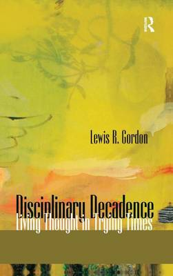 Disciplinary Decadence: Living Thought in Trying Times (Hardback)