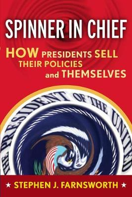 Spinner in Chief: How Presidents Sell Their Policies and Themselves - Media and Power (Paperback)