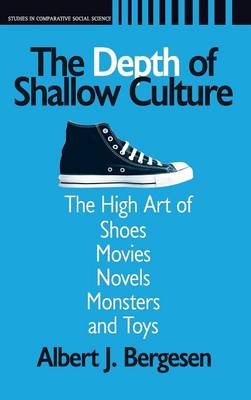 Depth of Shallow Culture: The High Art of Shoes, Movies, Novels, Monsters and Toys (Hardback)