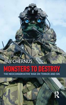 Monsters to Destroy: The Neoconservative War on Terror and Sin (Hardback)