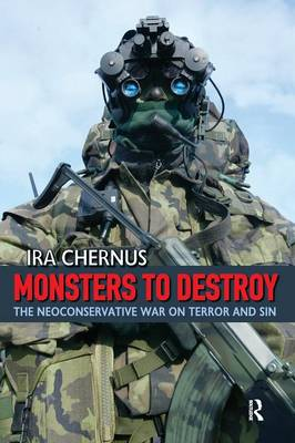 Monsters to Destroy: The Neoconservative War on Terror and Sin (Paperback)