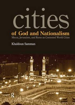Cities of God and Nationalism: Rome, Mecca, and Jerusalem as Contested Sacred World Cities (Hardback)