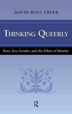 Thinking Queerly: Race, Sex, Gender, and the Ethics of Identity (Hardback)