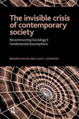 Invisible Crisis of Contemporary Society: Reconstructing Sociology's Fundamental Assumptions (Paperback)