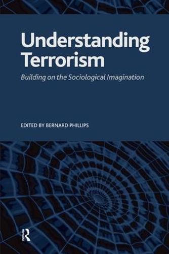 Understanding Terrorism: Building on the Sociological Imagination (Paperback)
