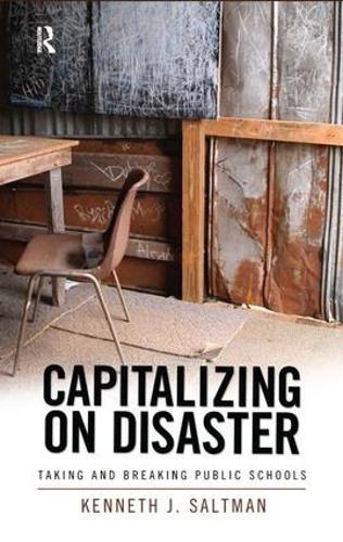 Capitalizing on Disaster: Taking and Breaking Public Schools (Hardback)