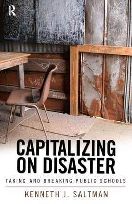 Capitalizing on Disaster: Taking and Breaking Public Schools (Paperback)