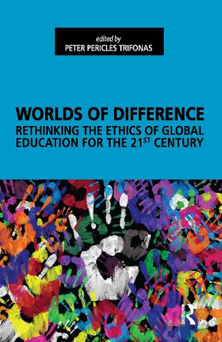 Worlds of Difference: Rethinking the Ethics of Global Education for the 21st Century (Hardback)