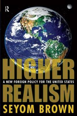 Higher Realism: A New Foreign Policy for the United States (Hardback)