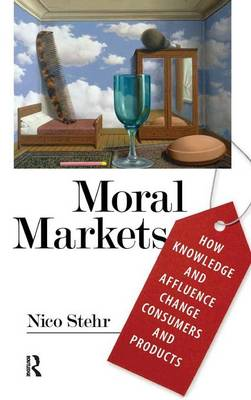 Moral Markets: How Knowledge and Affluence Change Consumers and Products (Hardback)