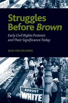 Struggles Before Brown: Early Civil Rights Protests and Their Significance Today (Hardback)