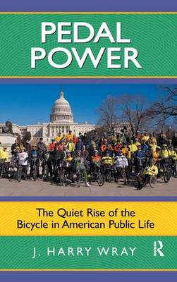 Pedal Power: The Quiet Rise of the Bicycle in American Public Life (Hardback)