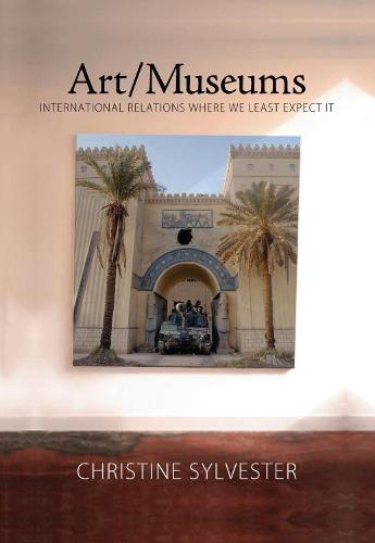 Art/Museums: International Relations Where We Least Expect it - Media and Power (Hardback)