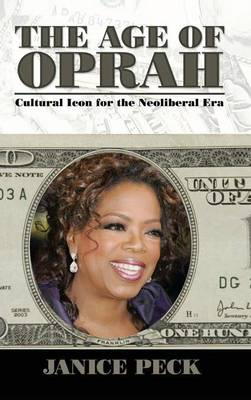 Age of Oprah: Cultural Icon for the Neoliberal Era - Media and Power (Hardback)