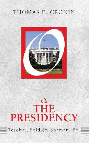 On the Presidency: Teacher, Soldier, Shaman, Pol (Paperback)