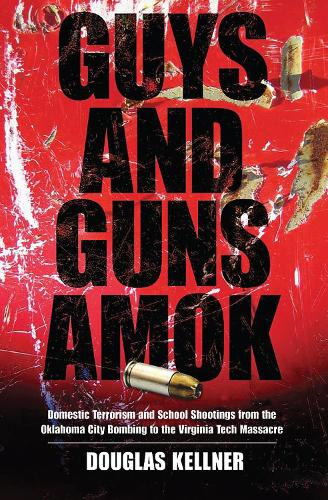 Guys and Guns Amok: Domestic Terrorism and School Shootings from the Oklahoma City Bombing to the Virginia Tech Massacre (Hardback)