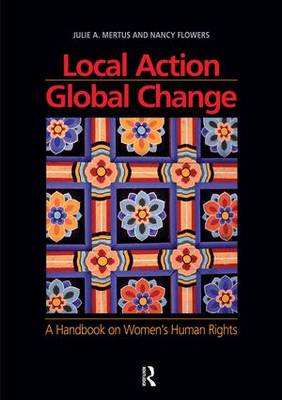 Local Action/Global Change: A Handbook on Women's Human Rights (Paperback)