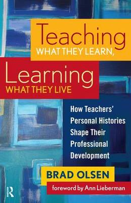 Teaching What They Learn, Learning What They Live: How Teachers' Personal Histories Shape Their Professional Development (Paperback)
