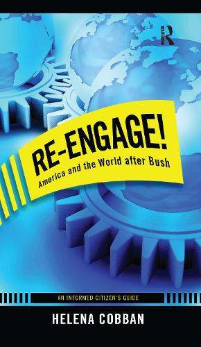 Re-engage!: America and the World After Bush: An Informed Citizen's Guide (Hardback)