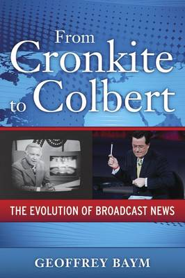 From Cronkite to Colbert: The Evolution of Broadcast News - Media and Power (Paperback)