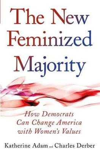 New Feminized Majority: How Democrats Can Change America with Women's Values (Hardback)