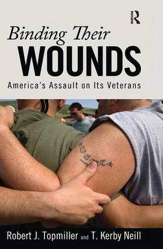 Binding Their Wounds: America's Assault on Its Veterans (Hardback)