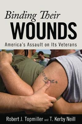 Binding Their Wounds: America's Assault on Its Veterans (Paperback)