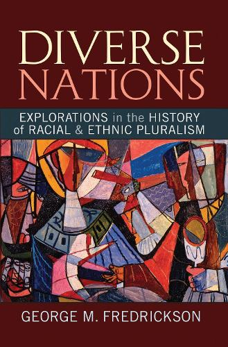 Diverse Nations: Explorations in the History of Racial and Ethnic Pluralism - United States in the World (Hardback)