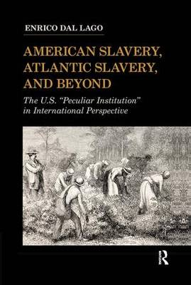 "American Slavery, Atlantic Slavery, and Beyond: The U.S. ""Peculiar Institution"" in International Perspective - United States in the World (Hardback)"