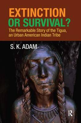 Extinction or Survival?: The Remarkable Story of the Tigua, an Urban American Urban Tribe (Hardback)