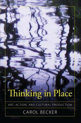 Thinking in Place: Art, Action, and Cultural Production (Hardback)