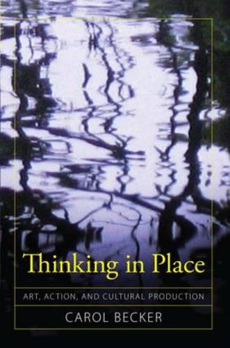 Thinking in Place: Art, Action, and Cultural Production (Paperback)