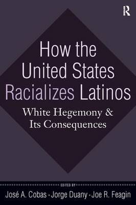 How the United States Racializes Latinos: White Hegemony and Its Consequences (Paperback)