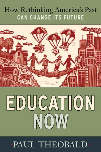 Education Now: How Rethinking America's Past Can Change Its Future (Paperback)