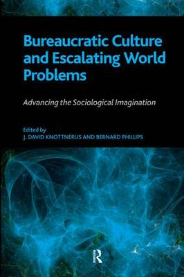 Bureaucratic Culture and Escalating World Problems: Advancing the Sociological Imagination (Paperback)