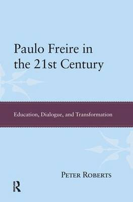 Paulo Freire in the 21st Century: Education, Dialogue and Transformation (Hardback)