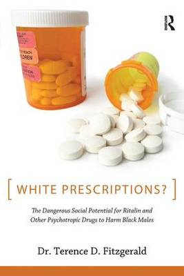 White Prescriptions?: The Dangerous Social Potential for Ritalin and Other Psychotropic Drugs to Harm Black Males (Paperback)