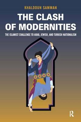 Clash of Modernities: The Making and Unmaking of the New Jew, Turk, and Arab and the Islamist Challenge (Paperback)