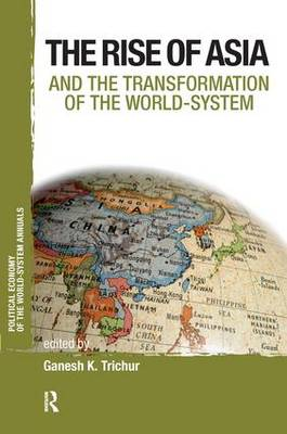 Asia and the Transformation of the World-System - Political Economy of the World-System Annuals (Paperback)