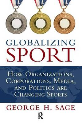 Globalizing Sport: How Organizations, Corporations, Media, and Politics are Changing Sport (Paperback)