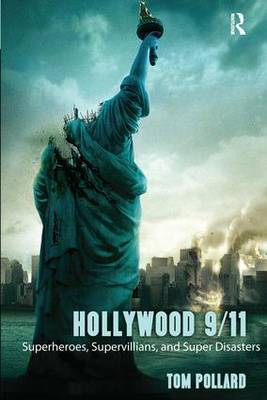 Hollywood 9/11: Superheroes, Supervillains, and Super Disasters (Hardback)