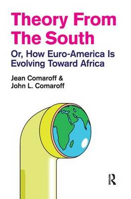 Theory from the South: Or, How Euro-America is Evolving Toward Africa - The Radical Imagination (Hardback)