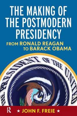 Making of the Postmodern Presidency: From Ronald Reagan to Barack Obama (Paperback)