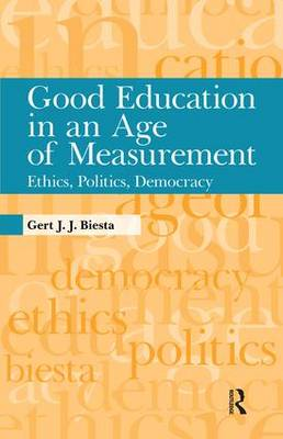 Good Education in an Age of Measurement: Ethics, Politics, Democracy (Paperback)