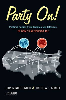 Party On!: Political Parties from Hamilton and Jefferson to Today's Networked Age (Paperback)