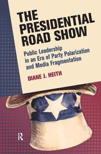 Presidential Road Show: Public Leadership in an Era of Party Polarization and Media Fragmentation - Media and Power (Hardback)
