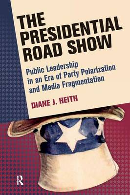 Presidential Road Show: Public Leadership in an Era of Party Polarization and Media Fragmentation - Media and Power (Paperback)